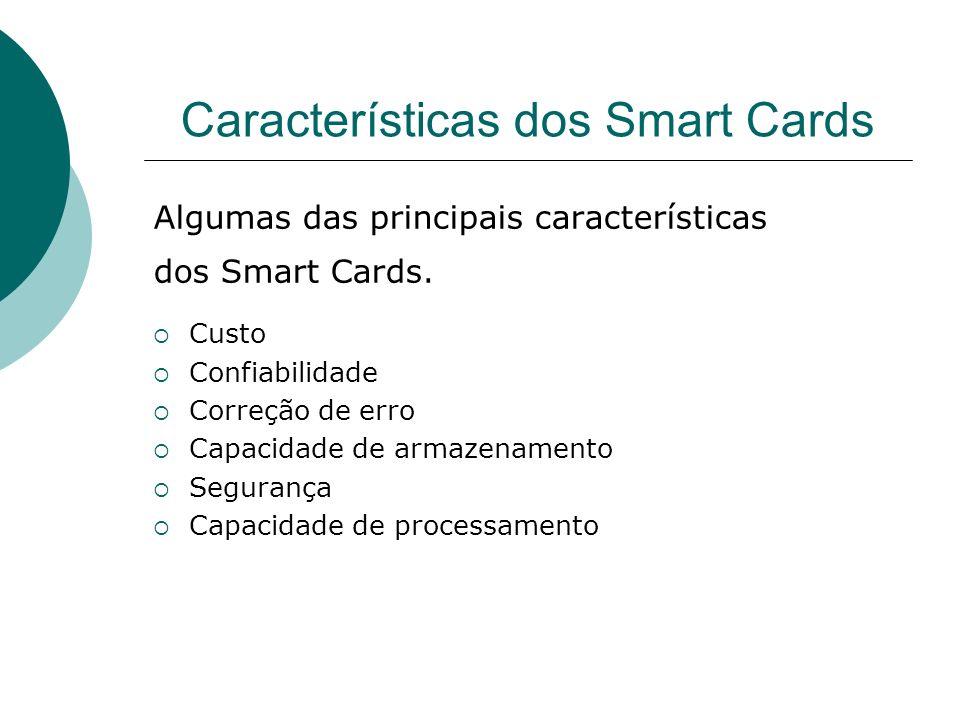 Características dos Smart Cards Algumas das principais características dos Smart Cards. Custo Confiabilidade Correção de erro Capacidade de armazename