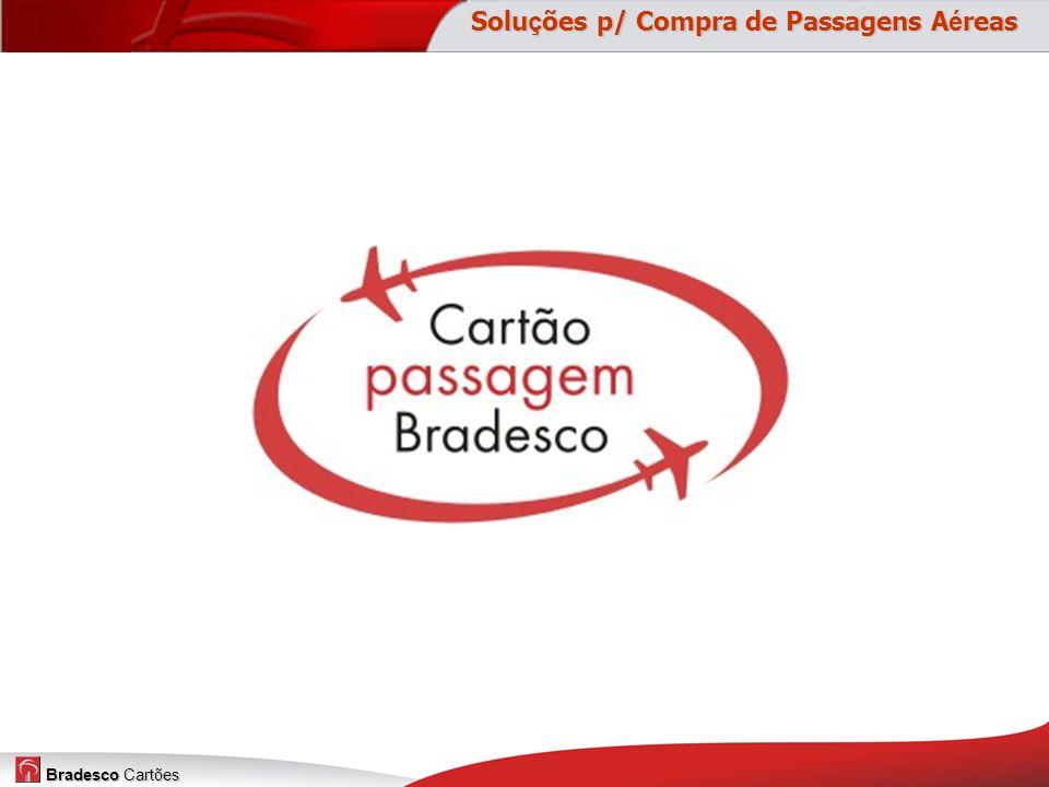 Bradesco Cartões Solução virtual de pagamento (não há emissão de plástico), exclusivo para passagens aéreas.