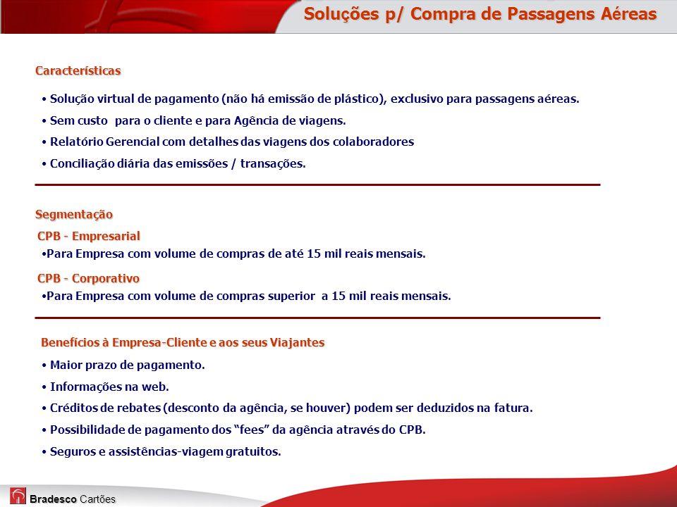 Bradesco Cartões Solução virtual de pagamento (não há emissão de plástico), exclusivo para passagens aéreas. Sem custo para o cliente e para Agência d
