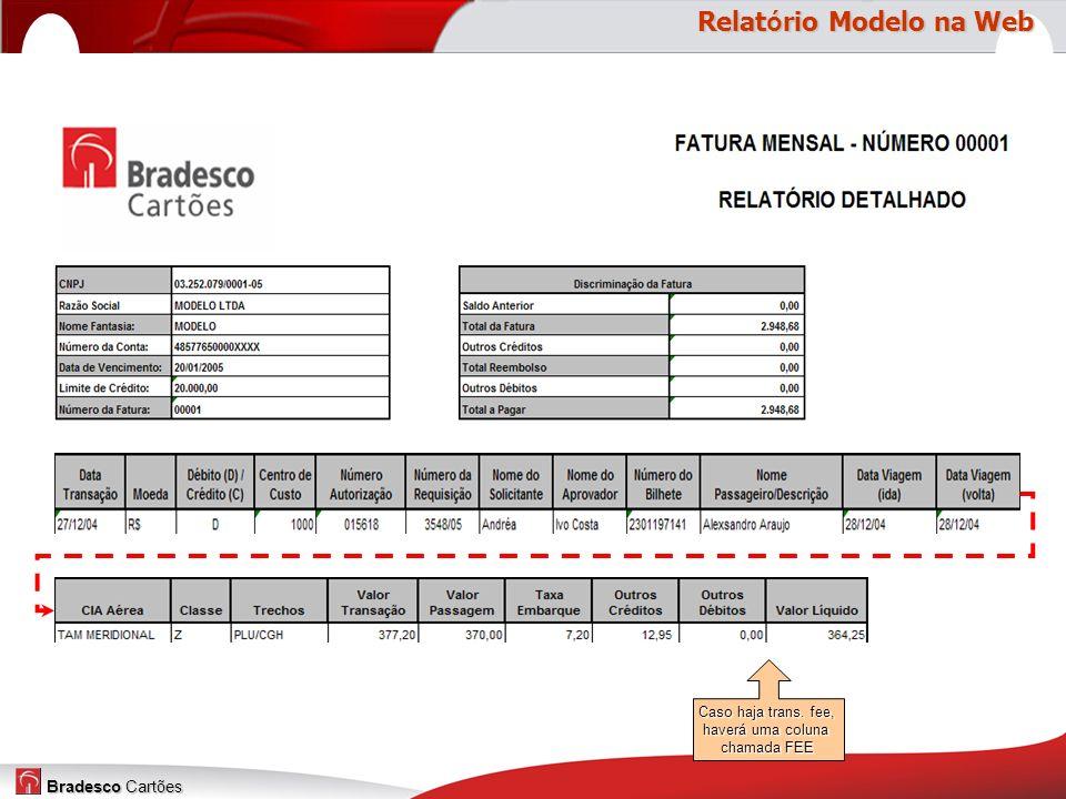 Bradesco Cartões Caso haja trans. fee, haverá uma coluna chamada FEE Relat ó rio Modelo na Web Relat ó rio Modelo na Web