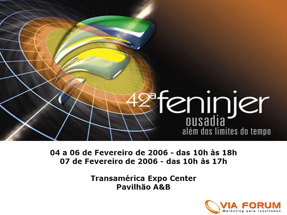 04 a 06 de Fevereiro de 2006 - das 10h às 18h 07 de Fevereiro de 2006 - das 10h às 17h Transamérica Expo Center Pavilhão A&B