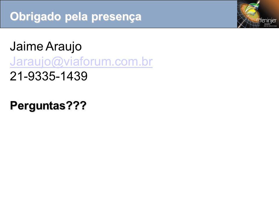 Jaime Araujo Jaraujo@viaforum.com.br 21-9335-1439Perguntas??? Obrigado pela presença