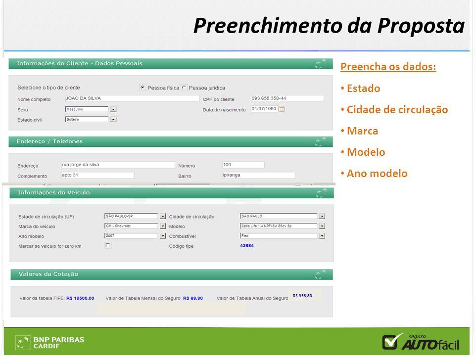 Preencha os dados: Estado Cidade de circulação Marca Modelo Ano modelo R$ 958,80 Preenchimento da Proposta