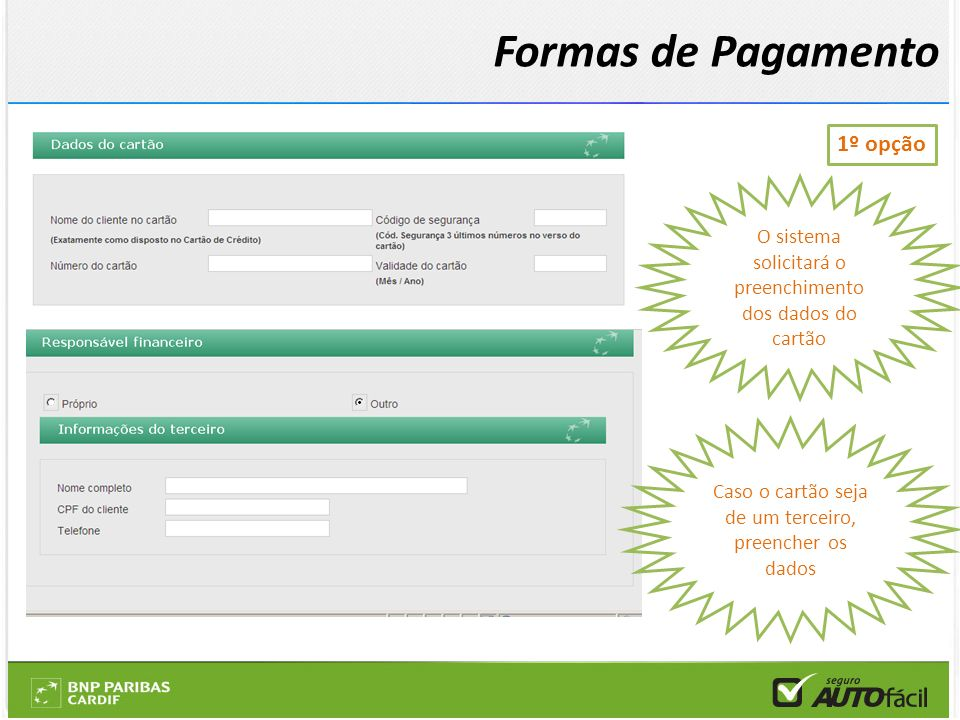 O sistema solicitará o preenchimento dos dados do cartão Caso o cartão seja de um terceiro, preencher os dados 1º opção Formas de Pagamento