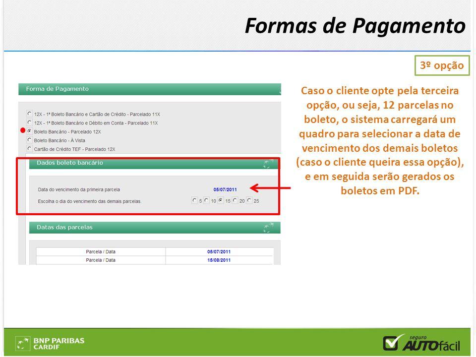 3º opção Caso o cliente opte pela terceira opção, ou seja, 12 parcelas no boleto, o sistema carregará um quadro para selecionar a data de vencimento d