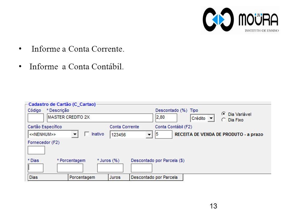 Informe a Conta Corrente. Informe a Conta Contábil. 13