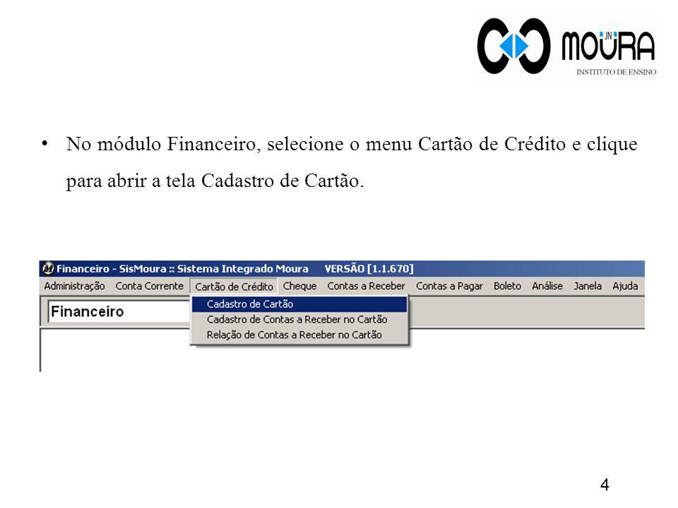 No módulo Financeiro, selecione o menu Cartão de Crédito e clique para abrir a tela Cadastro de Cartão. 4