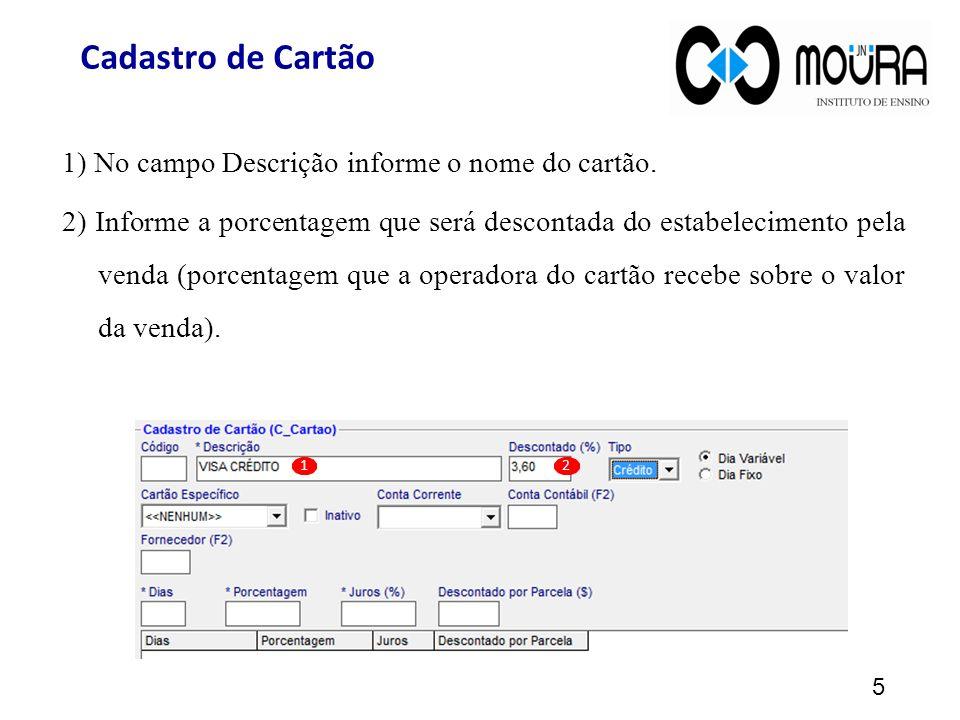 Cadastro de Cartão 1) No campo Descrição informe o nome do cartão. 2) Informe a porcentagem que será descontada do estabelecimento pela venda (porcent