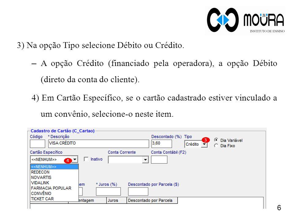 3) Na opção Tipo selecione Débito ou Crédito. – A opção Crédito (financiado pela operadora), a opção Débito (direto da conta do cliente). 4) Em Cartão