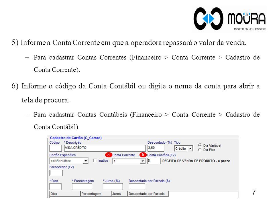 5) Informe a Conta Corrente em que a operadora repassará o valor da venda. – Para cadastrar Contas Correntes (Financeiro > Conta Corrente > Cadastro d