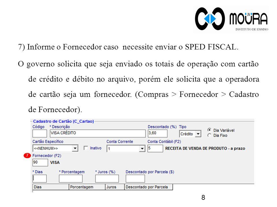 7) Informe o Fornecedor caso necessite enviar o SPED FISCAL. O governo solicita que seja enviado os totais de operação com cartão de crédito e débito