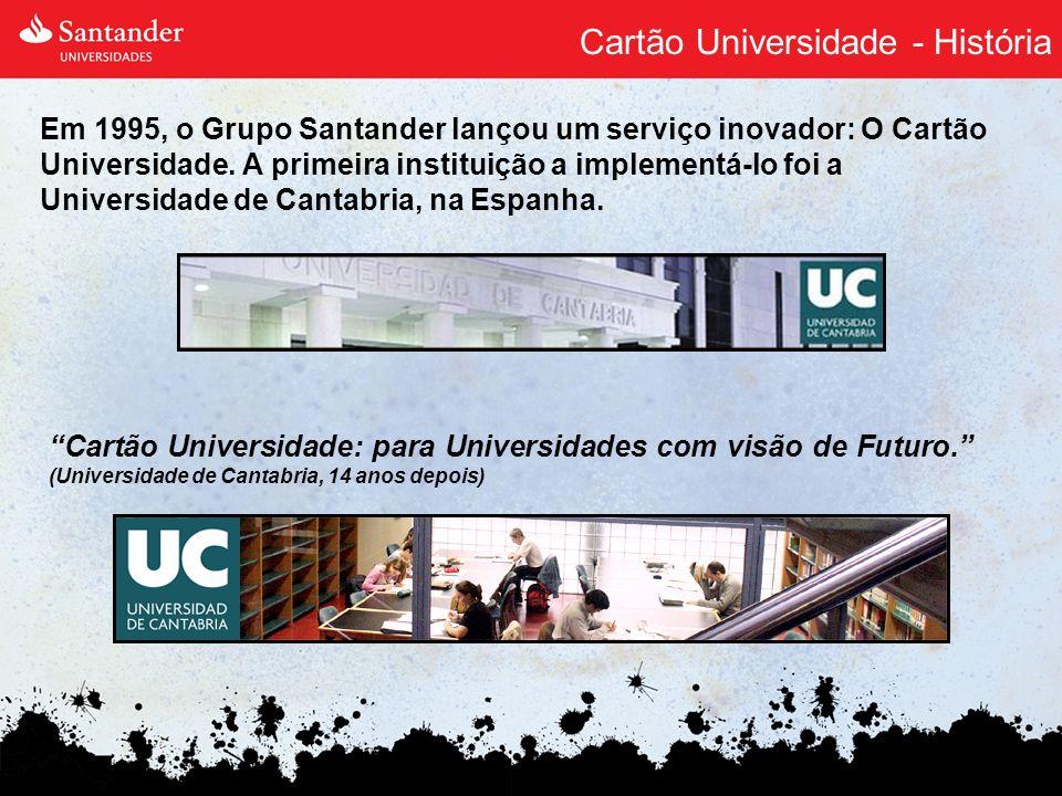 Cartão Universidade - História Em 1995, o Grupo Santander lançou um serviço inovador: O Cartão Universidade. A primeira instituição a implementá-lo fo