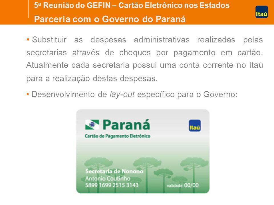 5 a Reunião do GEFIN – Cartão Eletrônico nos Estados Parceria com o Governo do Paraná Substituir as despesas administrativas realizadas pelas secretarias através de cheques por pagamento em cartão.