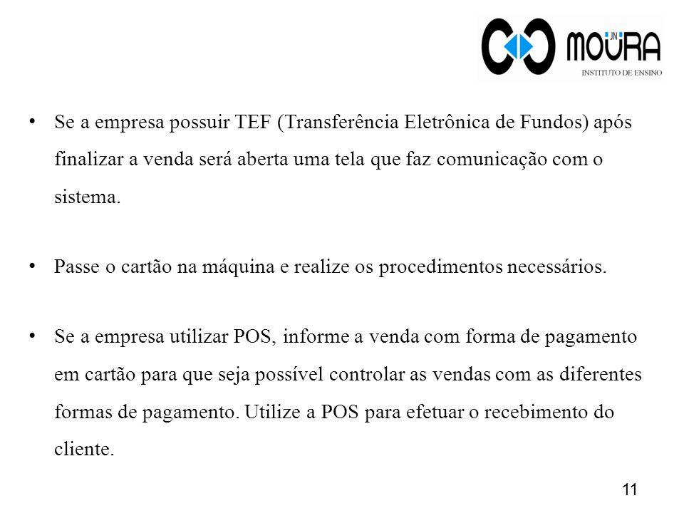 11 Se a empresa possuir TEF (Transferência Eletrônica de Fundos) após finalizar a venda será aberta uma tela que faz comunicação com o sistema. Passe