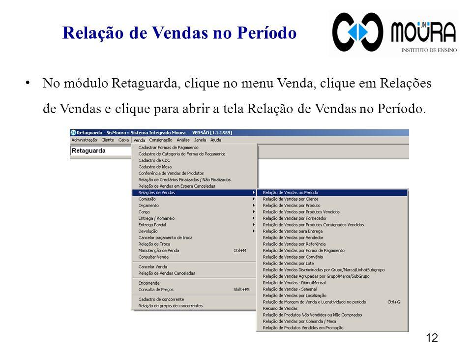 Relação de Vendas no Período No módulo Retaguarda, clique no menu Venda, clique em Relações de Vendas e clique para abrir a tela Relação de Vendas no