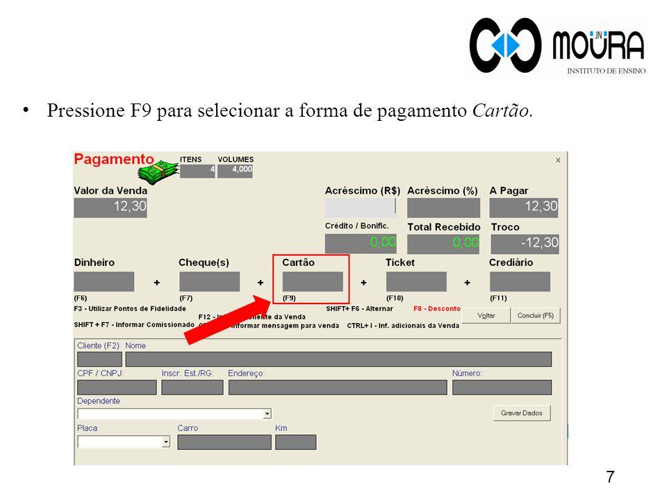 Pressione F9 para selecionar a forma de pagamento Cartão. 7