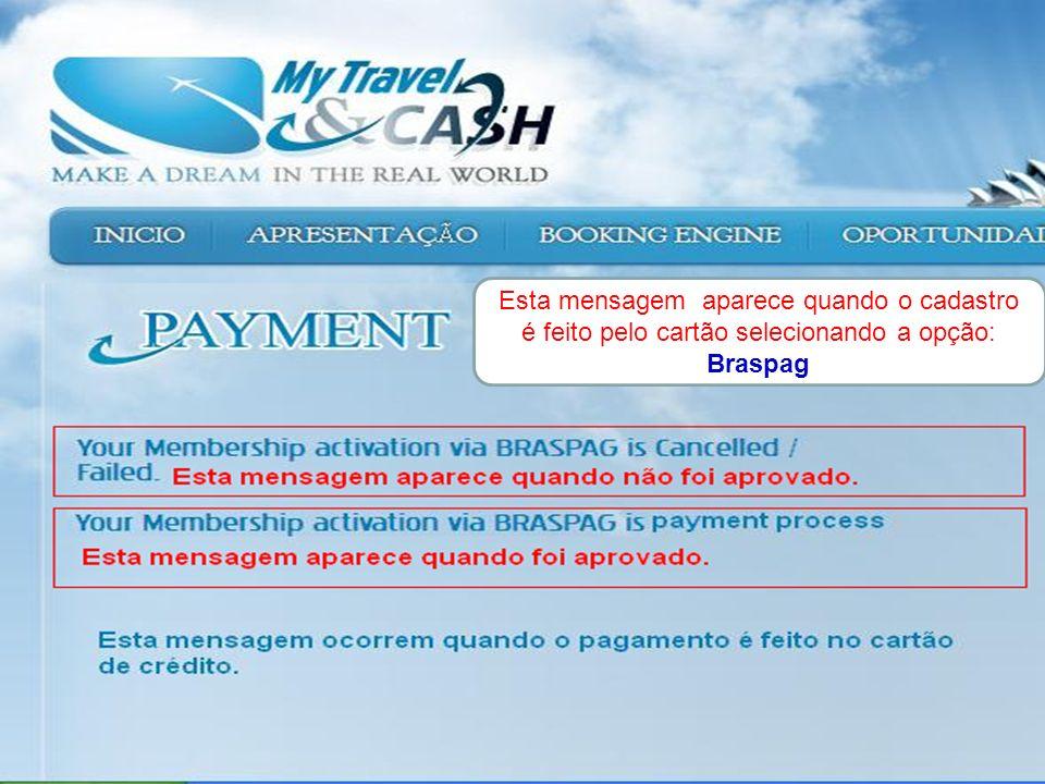 Esta mensagem aparece quando o cadastro é feito pelo cartão selecionando a opção: Braspag