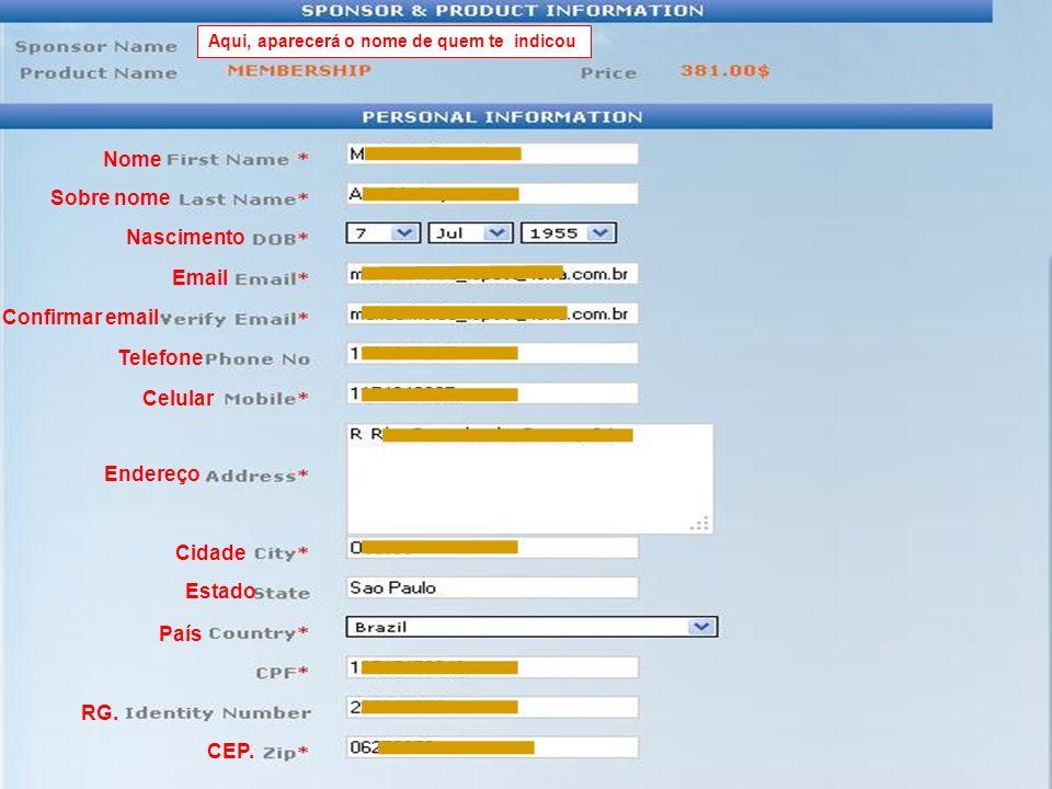 Estado Sobre nome Nascimento Email Confirmar email Telefone Celular Endereço Cidade País RG. CEP. Nome Aqui, aparecerá o nome de quem te indicou