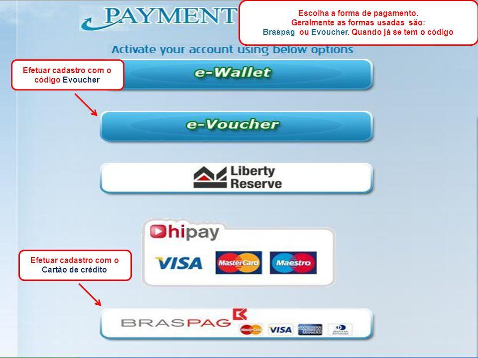 Escolha a forma de pagamento. Geralmente as formas usadas são: Braspag ou Evoucher. Quando já se tem o código Efetuar cadastro com o código Evoucher E