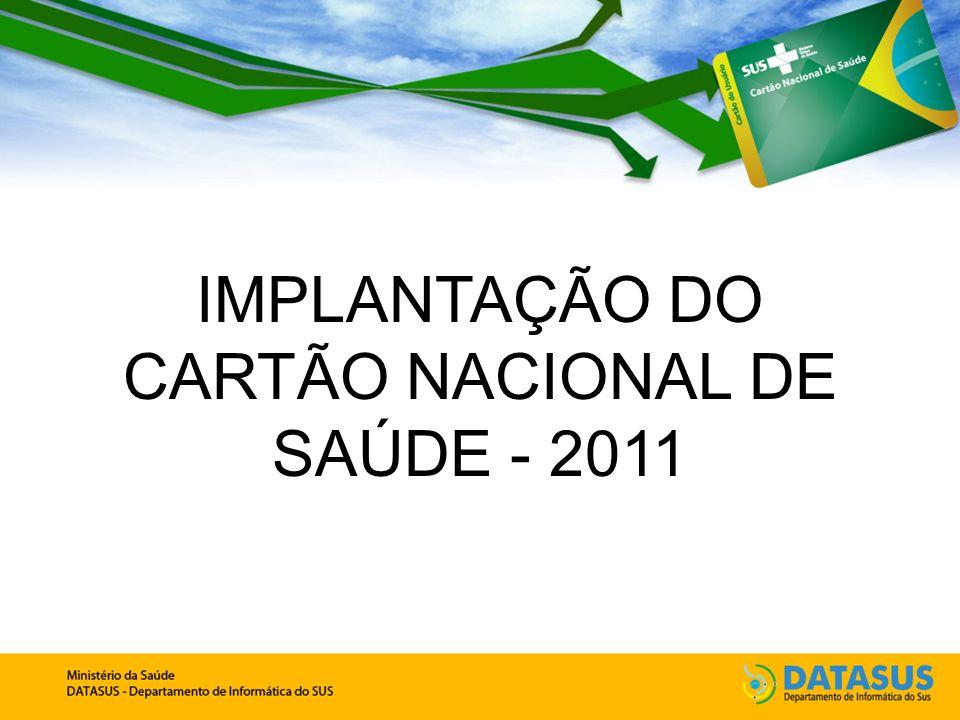 IMPLANTAÇÃO DO CARTÃO NACIONAL DE SAÚDE - 2011