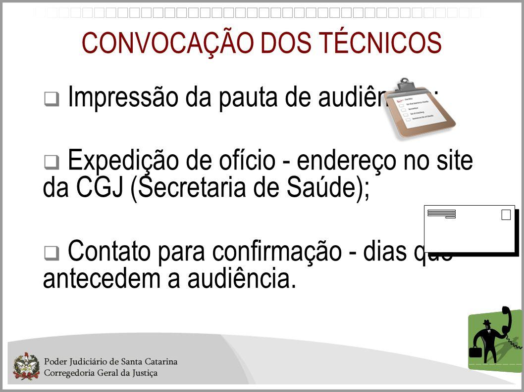 CONVOCAÇÃO DOS TÉCNICOS Impressão da pauta de audiências; Expedição de ofício - endereço no site da CGJ (Secretaria de Saúde); Contato para confirmaçã