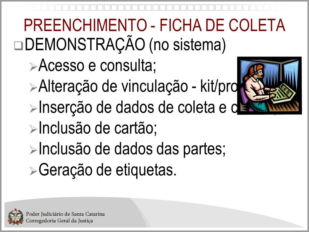 PREENCHIMENTO - FICHA DE COLETA DEMONSTRAÇÃO (no sistema) Acesso e consulta; Alteração de vinculação - kit/processo; Inserção de dados de coleta e col