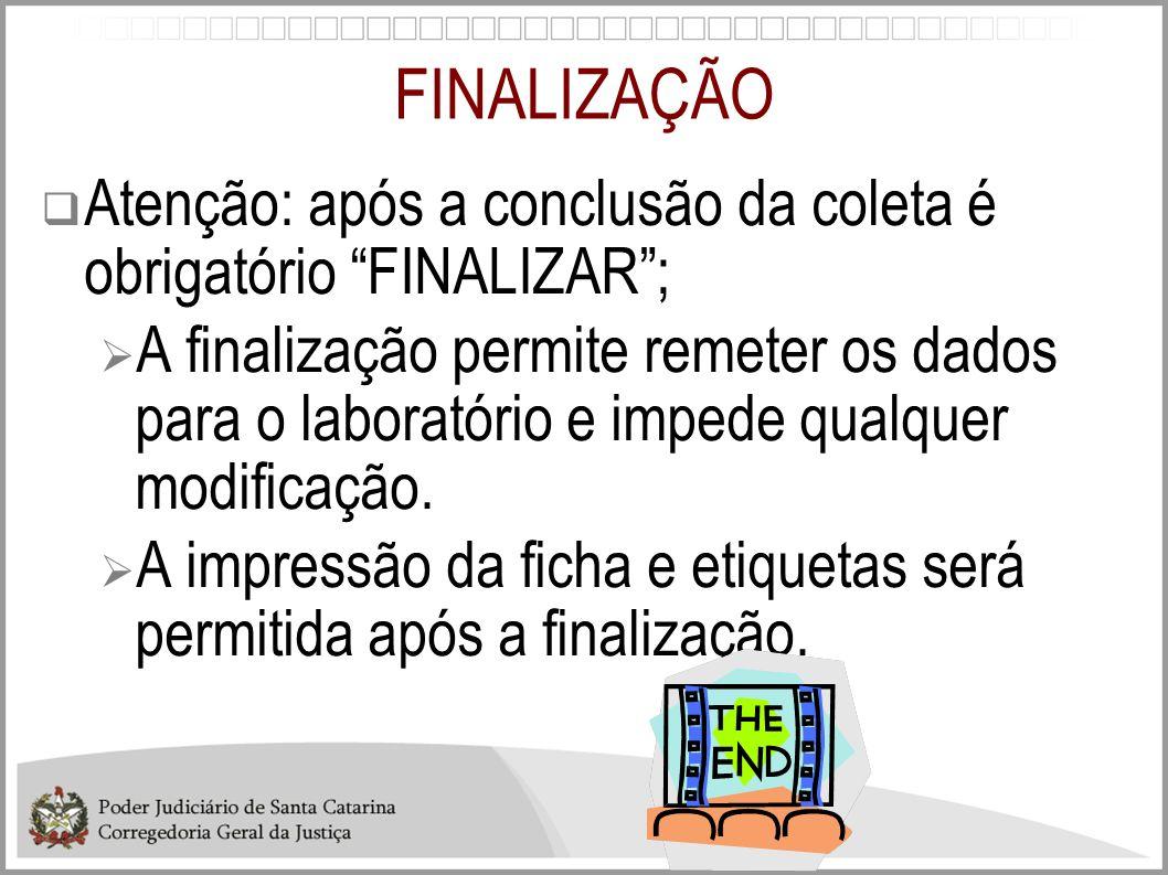 FINALIZAÇÃO Atenção: após a conclusão da coleta é obrigatório FINALIZAR; A finalização permite remeter os dados para o laboratório e impede qualquer m