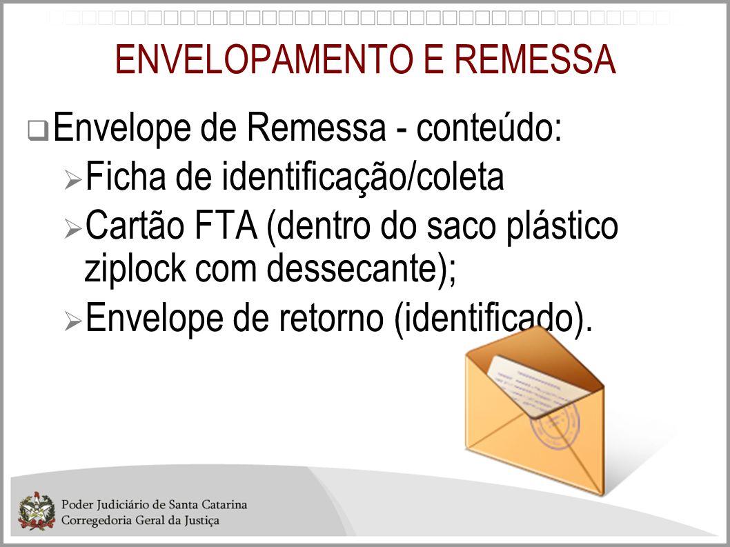 ENVELOPAMENTO E REMESSA Envelope de Remessa - conteúdo: Ficha de identificação/coleta Cartão FTA (dentro do saco plástico ziplock com dessecante); Env