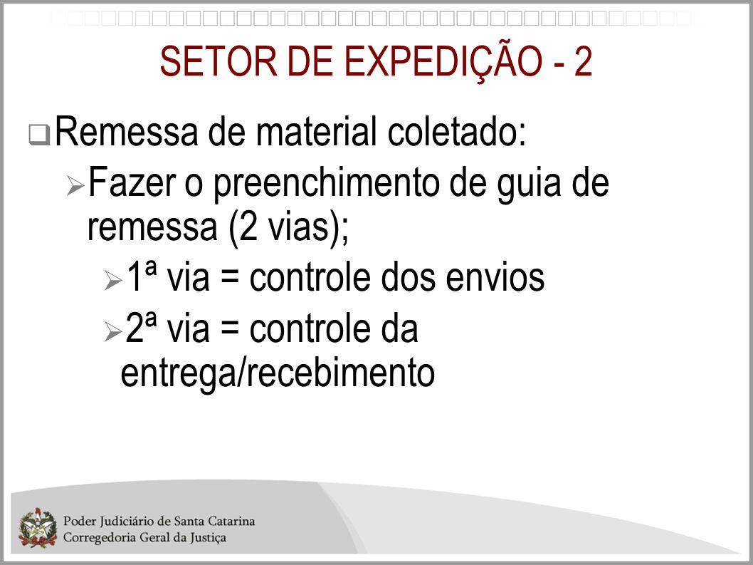 SETOR DE EXPEDIÇÃO - 2 Remessa de material coletado: Fazer o preenchimento de guia de remessa (2 vias); 1ª via = controle dos envios 2ª via = controle