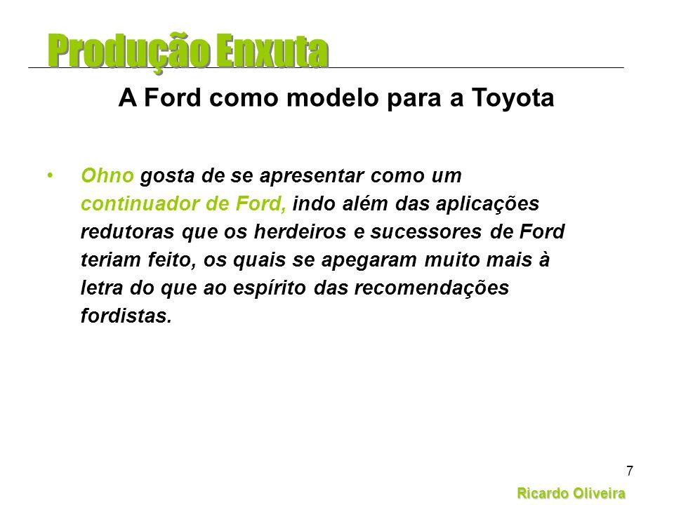 Ricardo Oliveira 7 Ohno gosta de se apresentar como um continuador de Ford, indo além das aplicações redutoras que os herdeiros e sucessores de Ford t
