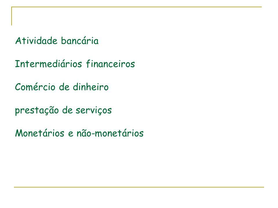 Atividade bancária Intermediários financeiros Comércio de dinheiro prestação de serviços Monetários e não-monetários