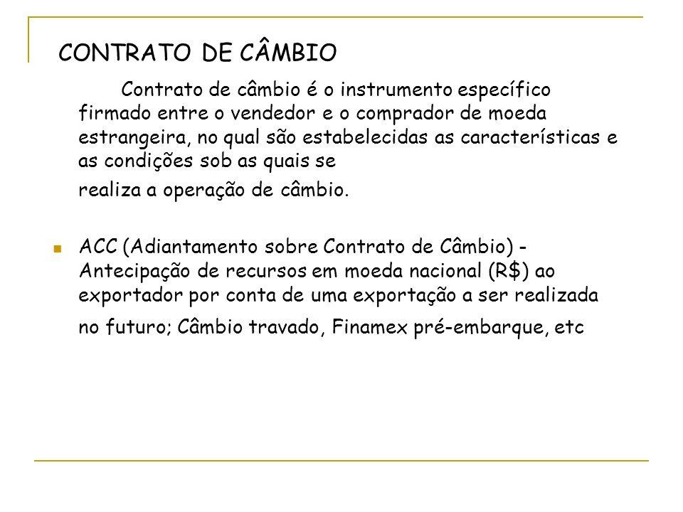 CONTRATO DE CÂMBIO Contrato de câmbio é o instrumento específico firmado entre o vendedor e o comprador de moeda estrangeira, no qual são estabelecidas as características e as condições sob as quais se realiza a operação de câmbio.