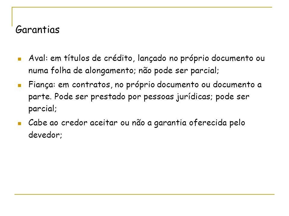 Garantias Aval: em títulos de crédito, lançado no próprio documento ou numa folha de alongamento; não pode ser parcial; Fiança: em contratos, no própr