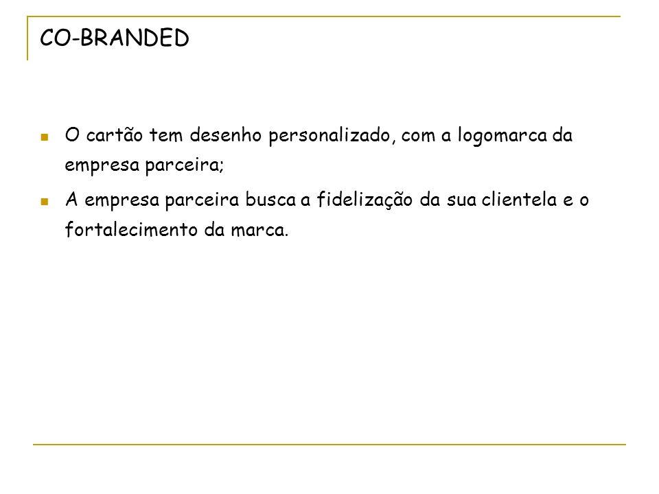 CO-BRANDED O cartão tem desenho personalizado, com a logomarca da empresa parceira; A empresa parceira busca a fidelização da sua clientela e o fortal