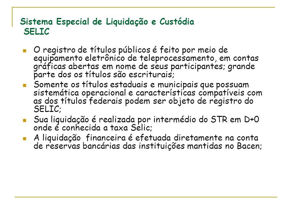 Sistema Especial de Liquidação e Custódia SELIC O registro de títulos públicos é feito por meio de equipamento eletrônico de teleprocessamento, em con