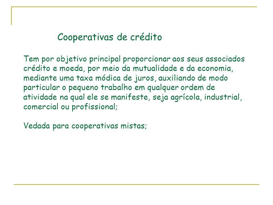Cooperativas de crédito Tem por objetivo principal proporcionar aos seus associados crédito e moeda, por meio da mutualidade e da economia, mediante u