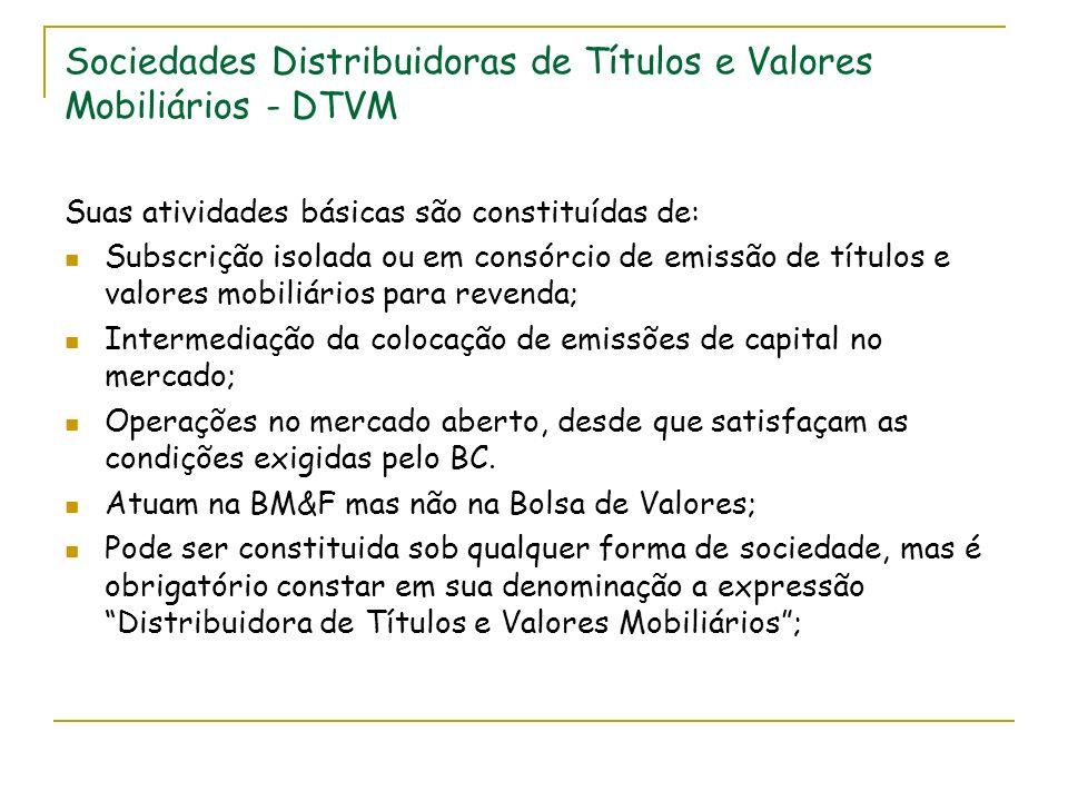 Sociedades Distribuidoras de Títulos e Valores Mobiliários - DTVM Suas atividades básicas são constituídas de: Subscrição isolada ou em consórcio de e