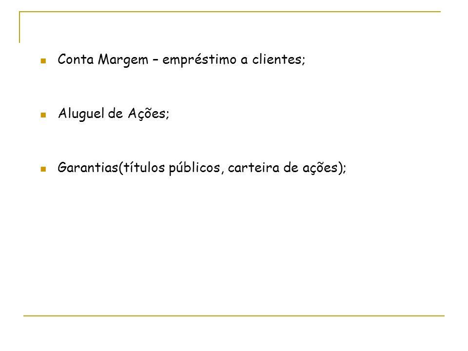Conta Margem – empréstimo a clientes; Aluguel de Ações; Garantias(títulos públicos, carteira de ações);