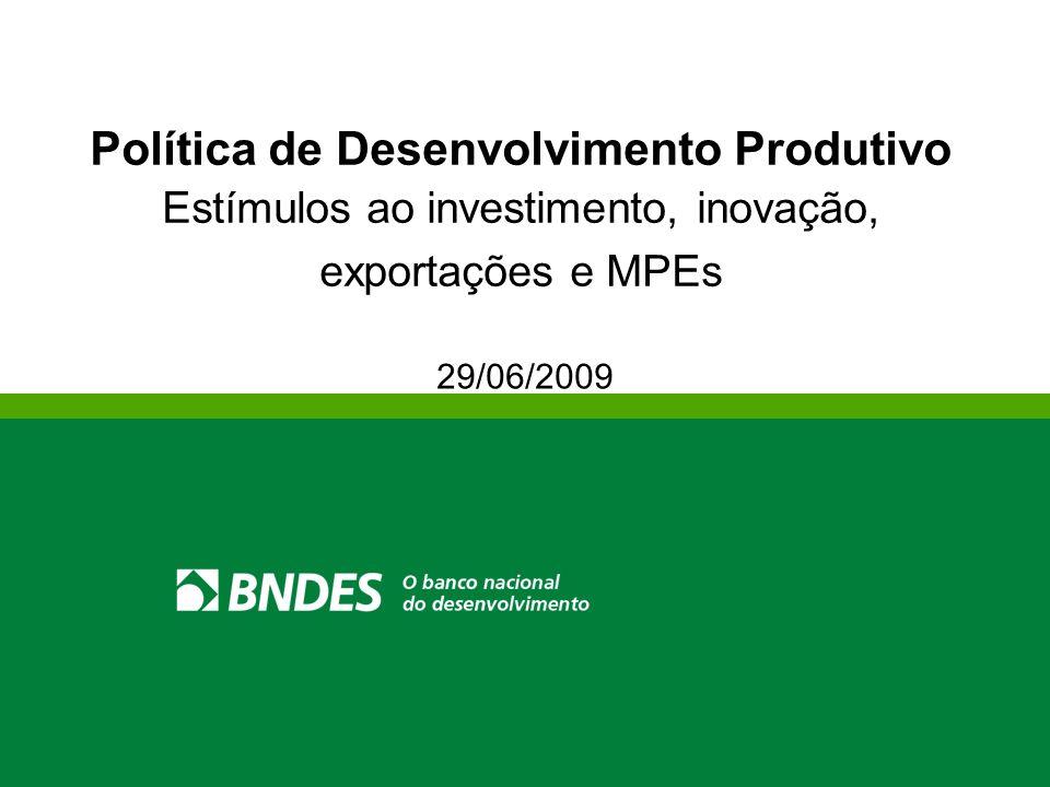 Política de Desenvolvimento Produtivo Estímulos ao investimento, inovação, exportações e MPEs 29/06/2009