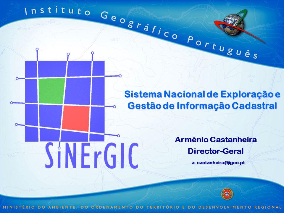 Sistema Nacional de Exploração e Gestão de Informação Cadastral Arménio Castanheira Director-Geral a.castanheira@igeo.pt