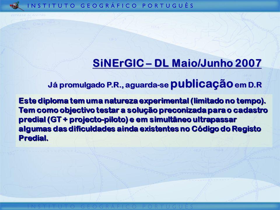 SiNErGIC – DL Maio/Junho 2007 Já promulgado P.R., aguarda-se publicação em D.R Este diploma tem uma natureza experimental (limitado no tempo).