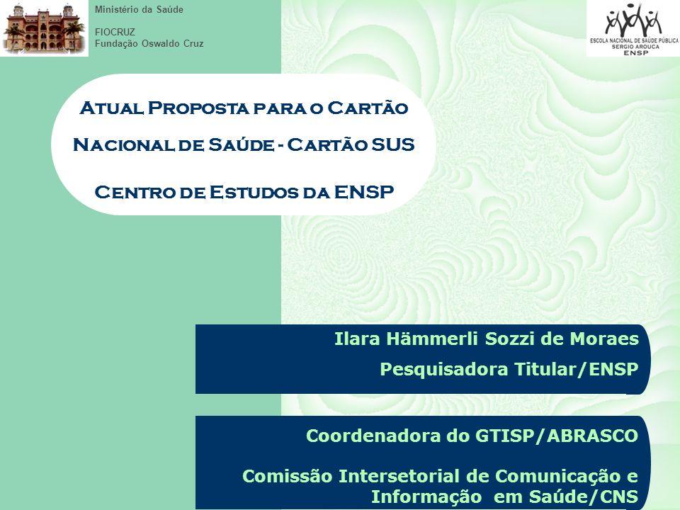 Ministério da Saúde FIOCRUZ Fundação Oswaldo Cruz Cartão Nacional de Saúde é uma proposta da 10ª.
