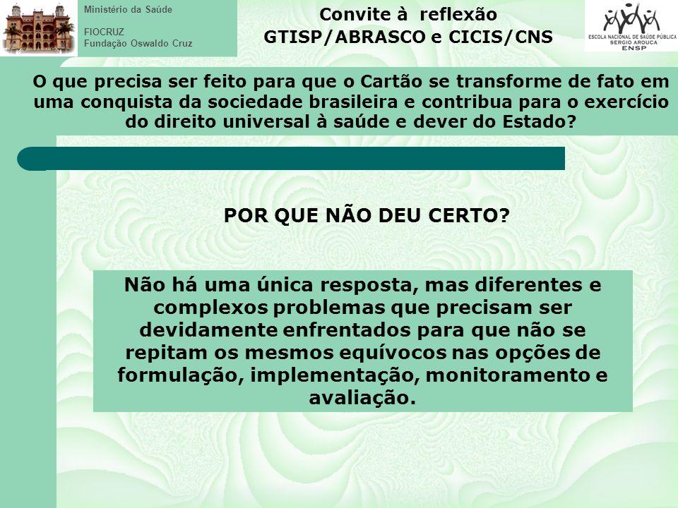 Ministério da Saúde FIOCRUZ Fundação Oswaldo Cruz O que precisa ser feito para que o Cartão se transforme de fato em uma conquista da sociedade brasileira e contribua para o exercício do direito universal à saúde e dever do Estado.