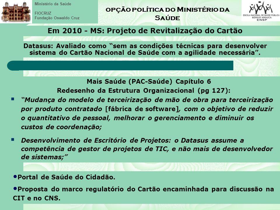Ministério da Saúde FIOCRUZ Fundação Oswaldo Cruz opção política do Ministério da Saúde Em 2010 - MS: Projeto de Revitalização do Cartão Portal de Saúde do Cidadão.