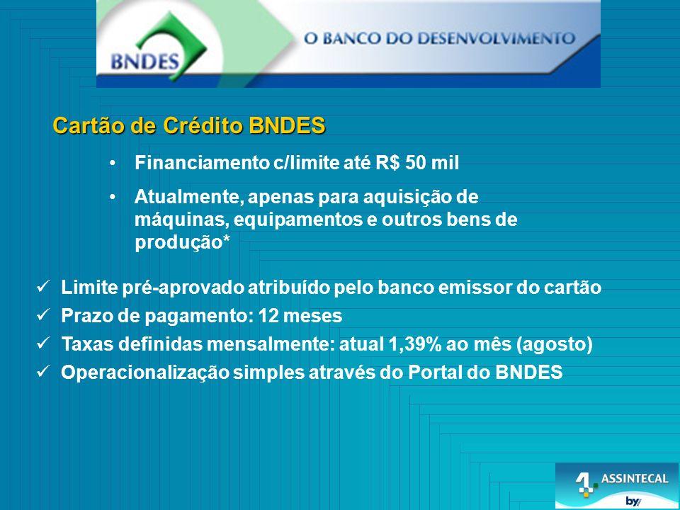 Cartão de Crédito BNDES Financiamento c/limite até R$ 50 mil Atualmente, apenas para aquisição de máquinas, equipamentos e outros bens de produção* Li