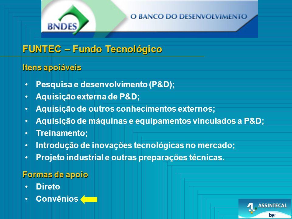 FUNTEC – Fundo Tecnológico Pesquisa e desenvolvimento (P&D); Itens apoiáveis Formas de apoio Aquisição externa de P&D; Aquisição de outros conheciment