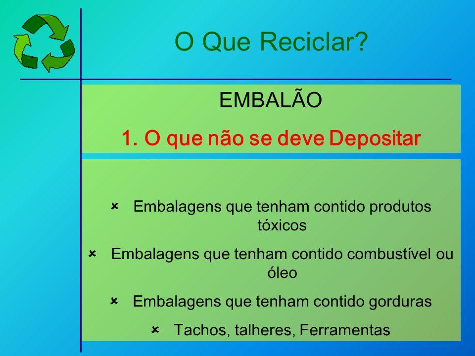 Embalagens que tenham contido produtos tóxicos Embalagens que tenham contido combustível ou óleo Embalagens que tenham contido gorduras Tachos, talher