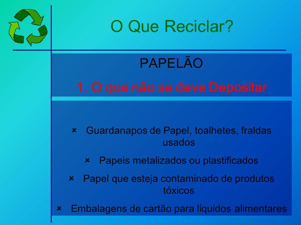 Guardanapos de Papel, toalhetes, fraldas usados Papeis metalizados ou plastificados Papel que esteja contaminado de produtos tóxicos Embalagens de car