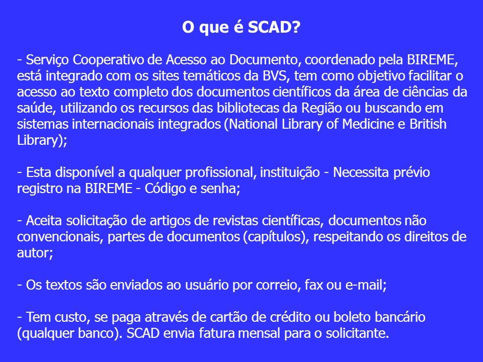 O que é SCAD? - Serviço Cooperativo de Acesso ao Documento, coordenado pela BIREME, está integrado com os sites temáticos da BVS, tem como objetivo fa