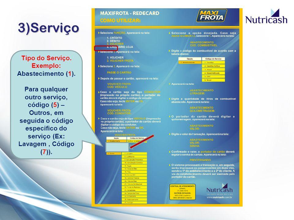3)Serviço Tipo do Serviço. Exemplo: Abastecimento (1). Para qualquer outro serviço, código (5) – Outros, em seguida o código especifico do serviço (Ex